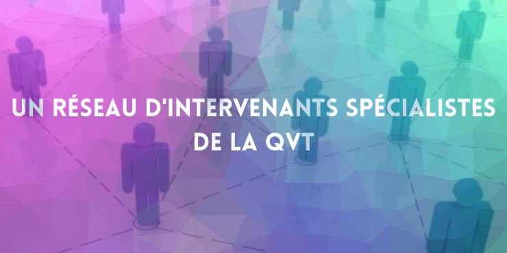 Un réseau d'intervenants spécialistes de la QVT